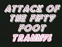 Attack of the 50-foot Tranny