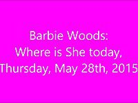 Where is Barbie Woods Today July 3rd